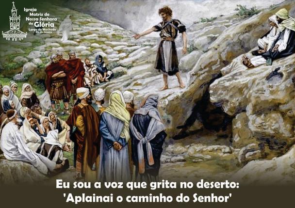 """Eu sou a voz que grita no deserto: """"Aplanai o caminho do Senhor"""""""