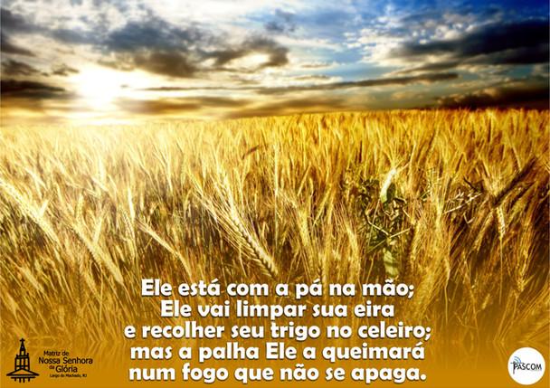 Ele está com a pá na mão; Ele vai limpar sua eira e recolher seu trigo no celeiro; mas a palha Ele a