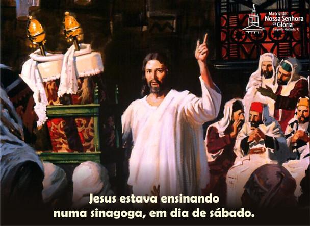 Jesus estava ensinando numa sinagoga, em dia de sábado.