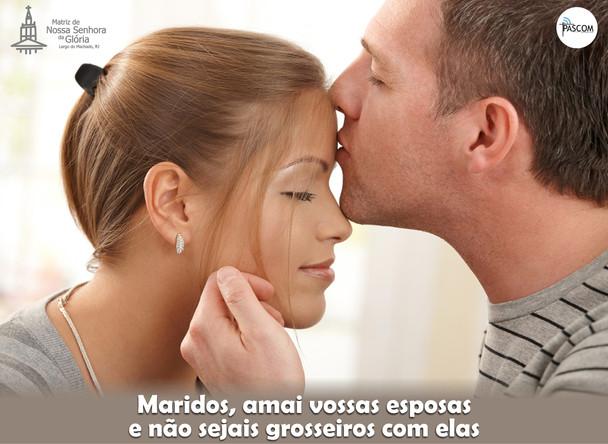 Maridos, amai vossas esposas e não sejais grosseiros com elas