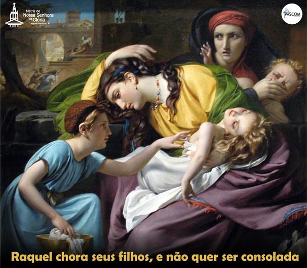 Raquel chora seus filhos, e não quer ser consolada