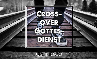 So. 03.11. Crossover Gottesdienst