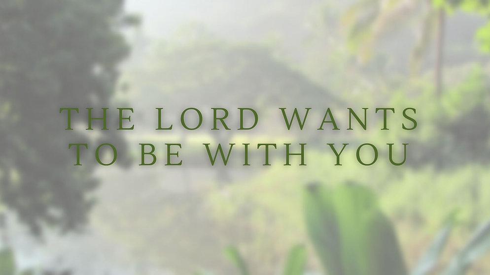 The lord wants to be with you.jpg