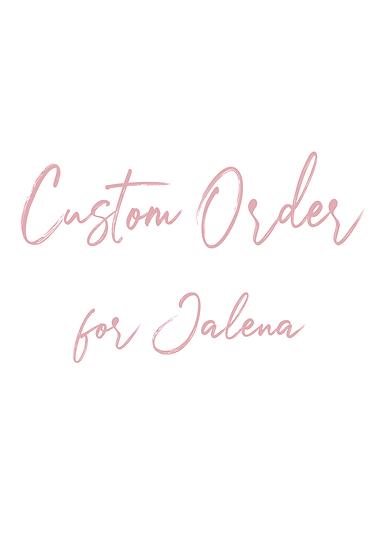 Custom Order for Jalena