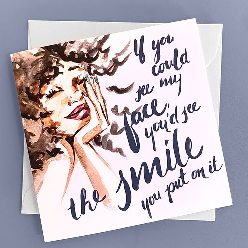 """""""If You Could See My Face, You'd See the Smile You Put On It"""" Card"""