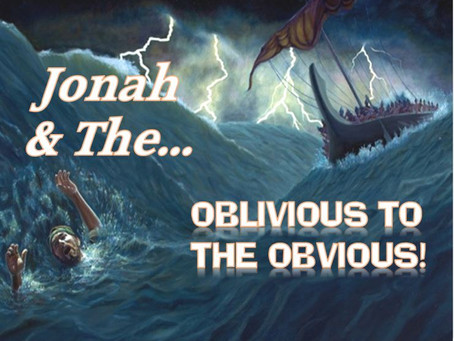 Jonah & The...?  Oblivious to the Obvious