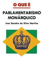 O que é Parlamentarismo Monárquico (Ives Gandra da Silva Martins)
