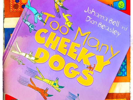 Too Many Cheeky Dogs, by Johanna Bell & Dion Beasley