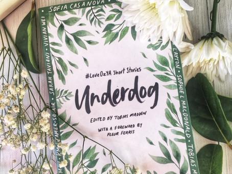 Underdog: #LoveOzYa Short Stories, Edited by Tobias Madden, with a foreward by Fleur Ferris
