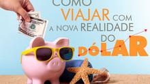 Como viajar com a nova realidade do dólar?