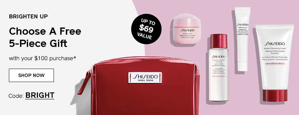 Sheseido Free 5 piece gift with a 100$ purchase. Codes are: BRIGHT or SMOOTH
