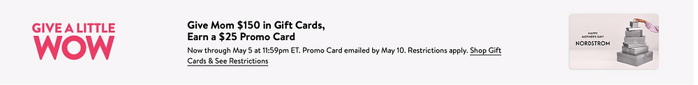 Nordstrom Mother's Day  promotion of Give Mom $150 in Gift Cards, Earn a $25 Promo Card.