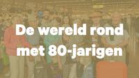 De wereld rond met 80-jarigen.png