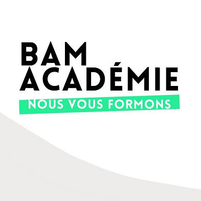 BAM ACADÉMIE, NOUS VOUS FORMONS