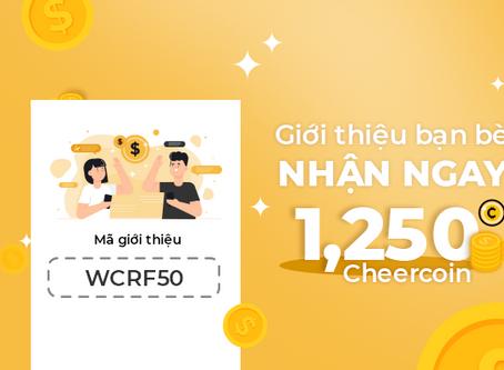 GIỚI THIỆU BẠN BÈ - NHẬN NGAY 1,250 CHEERCOIN