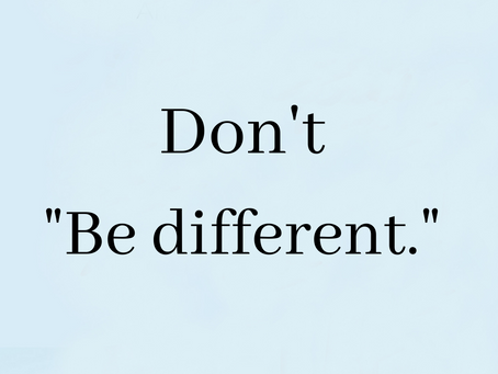 """Don't """"Be different."""""""
