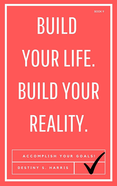 Build Your Life. Build Your Reality. (Book 9)