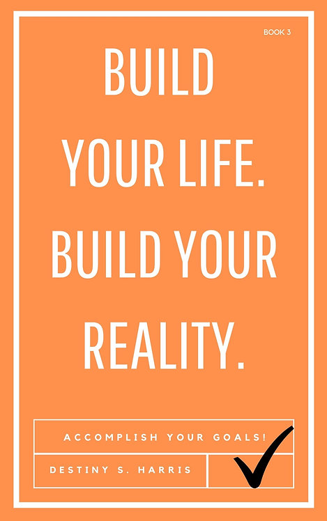 Build Your Life. Build Your Reality. (Book 3)