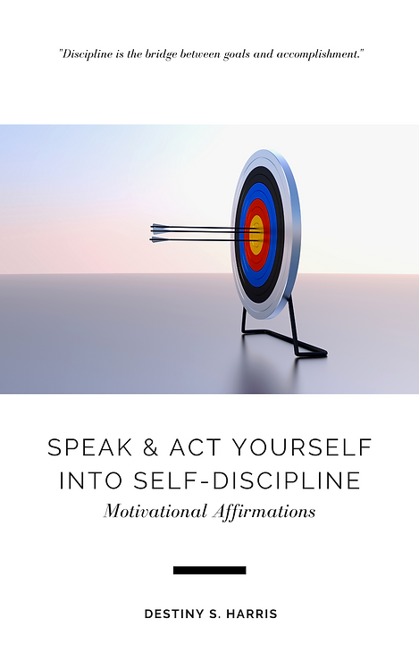 Speak & Act Yourself Into Self-Discipline: Motivational Affirmations