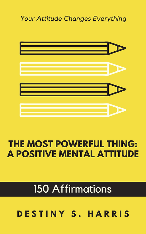 The Most Powerful Thing: A Positive Mental Attitude (Affirmations)