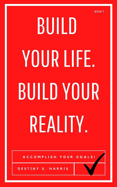 Build Your Life. Build Your Reality. (Book 7)