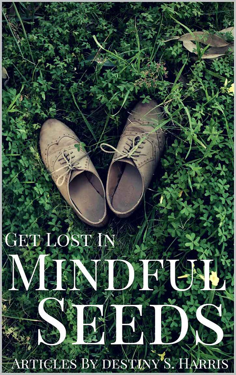 Get Lost In Mindful Seeds: Articles By Destiny S. Harris