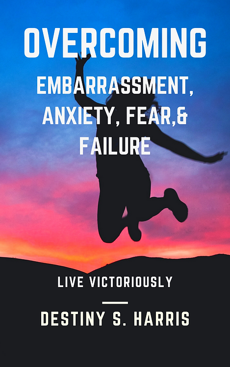 Overcoming Embarrassment, Anxiety, Fear, & Failure