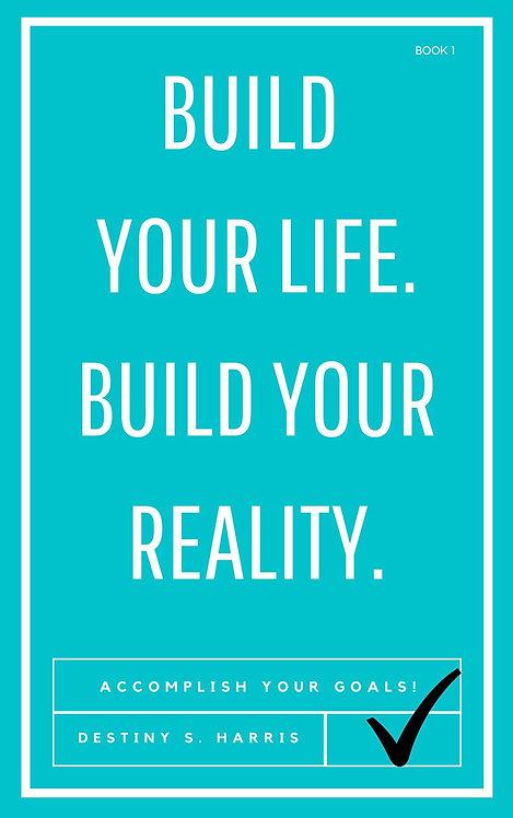 Build Your Life. Build Your Reality. (Book 1)