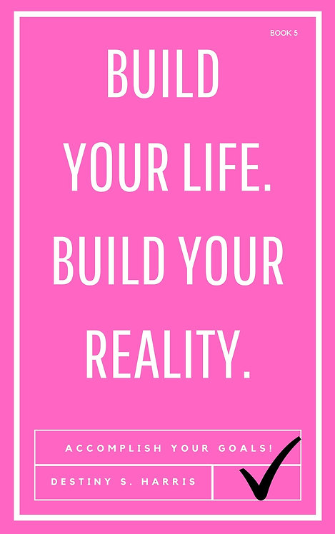 Build Your Life. Build Your Reality. (Book 5)
