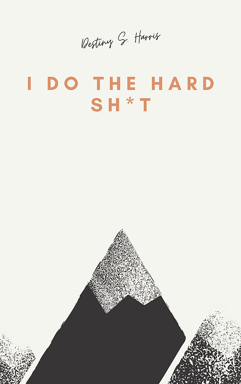 I Do The Hard Sh*T: Inspiring Affirmations