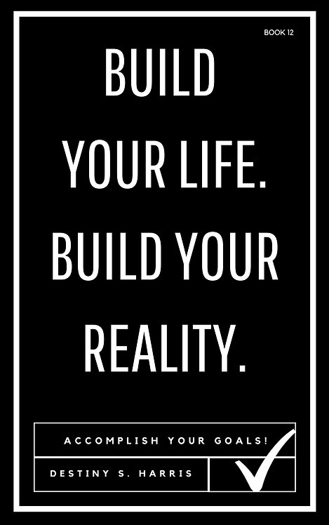 Build Your Life. Build Your Reality. (Book 12)