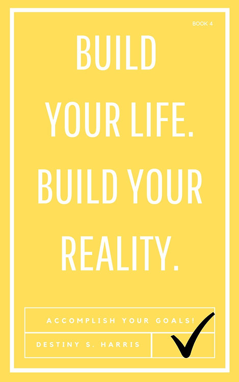 Build Your Life. Build Your Reality. (Book 4)