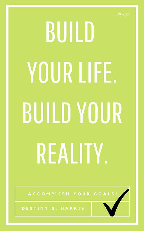 Build Your Life. Build Your Reality. (Book 10)