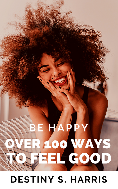 Over 100 Ways to Feel Good: Be Happy