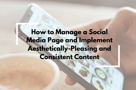 How to Manage a Social Media Page and Implement Aesthetically-Pleasing and Consistent Content