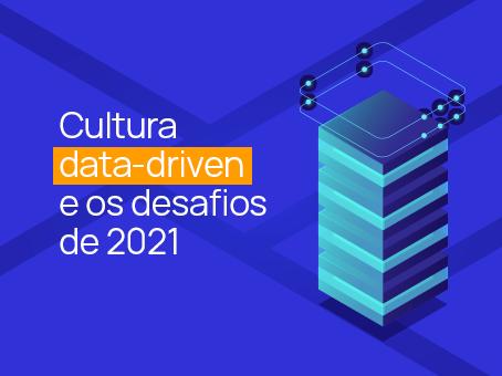 """Cultura """"Data-Driven"""" e os desafios de 2021"""