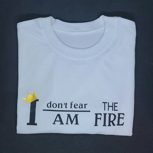 I Don't Fear The Fire...