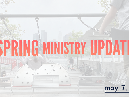 Spring Ministry Update - May 7, 2021
