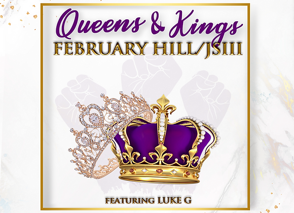 Queens & Kings  - February Hill x JSIII x Luke G