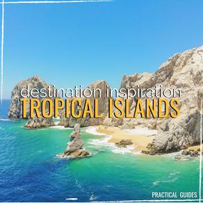 DESTINATION INSPIRATION: TOP 10 TROPICAL ISLANDS
