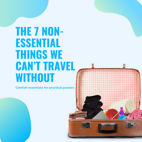 7 RANDOM THINGS WE CAN'T TRAVEL WITHOUT