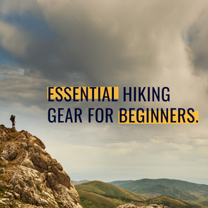 Must Have Hiking Gear for Beginner Hikers: A Practical Guide
