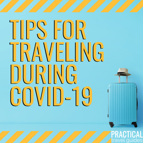 TIPS FOR TRAVELING DURING COVID-19