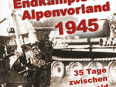 """Buchtipp: """"Endkämpfe im Alpenvorland 1945"""""""