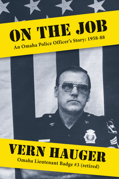 On the Job: An Omaha Police Officer's Story: 1958-88