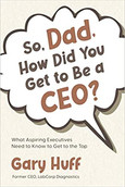 So, Dad, How Did You Get to Be a CEO?