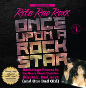 Once Upon a Rock Star: Backstage Passes in the Heavy Metal Eighties -- Big Hair, Bad Boys, (and One Bad Girl)