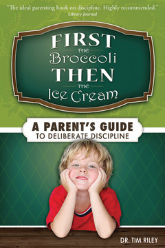 First the Broccoli, Then the Ice Cream: A Parent's Guide to Deliberate Discipline