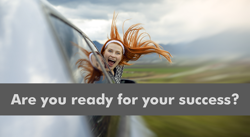 Are you ready for your success?