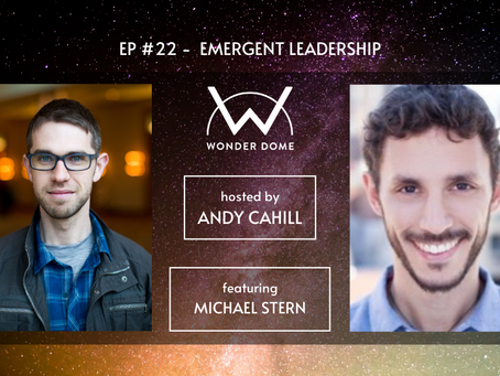 Emergent Leadership - The Wonder Dome Podcast with Andy Cahill